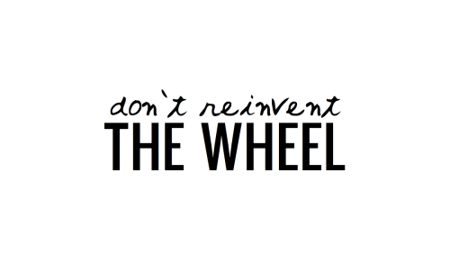 dont-reinvent-the-wheel
